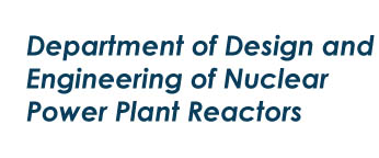 Department of Design and Engineering of Nuclear Power Plant Reactors